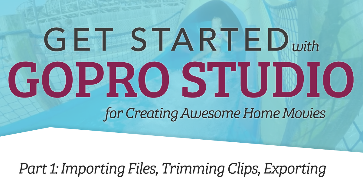 Get Started with GoPro Studio - Part 1