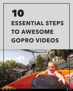 10 Essential Steps to Awesome GoPro Videos