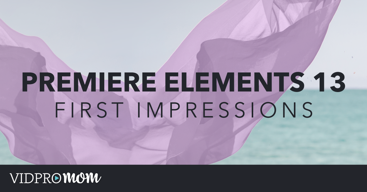 Premiere Elements 13 – First Look at Adobe Premiere Elements