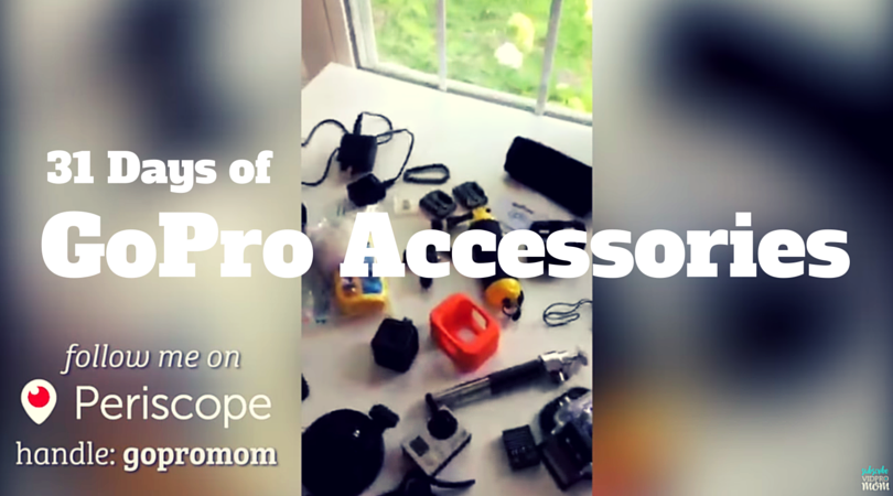 31 Days of GoPro Accessories - #SSSVEDA - Periscope