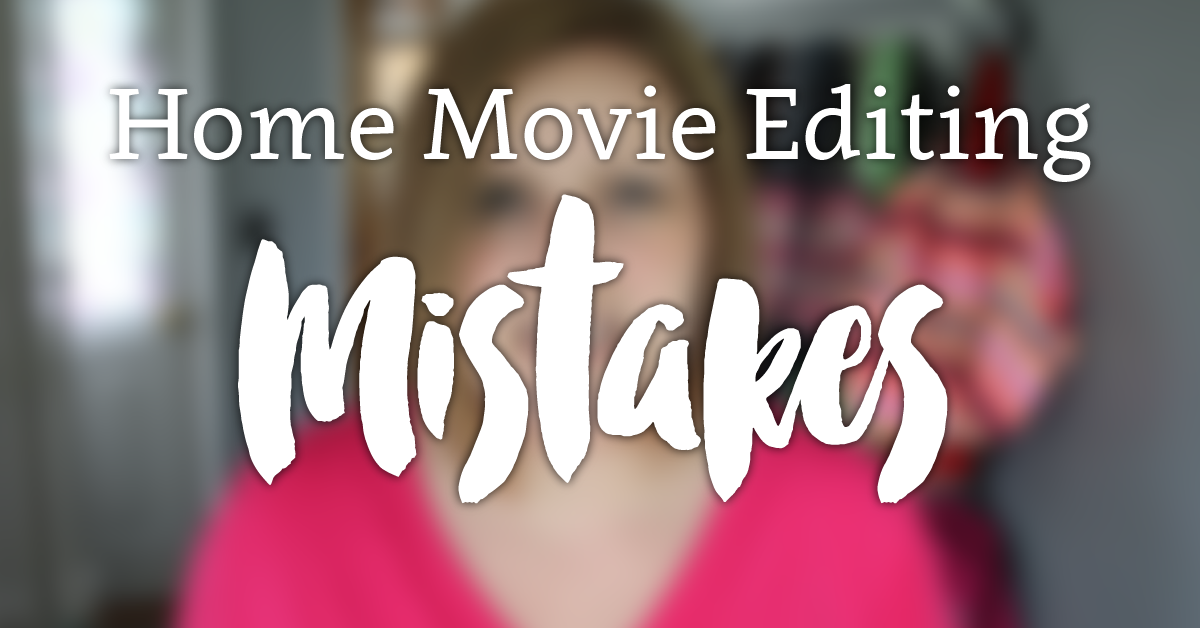 3 Mistakes I Used to Make when I first Started Editing Home Movies