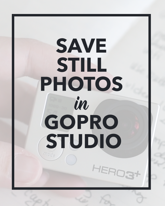 GoPro Studio - How to Save a Still Image in from your video