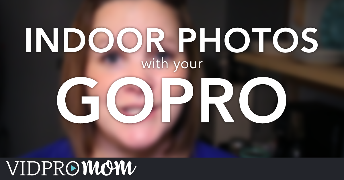 Indoor Photos with your GoPro Camera