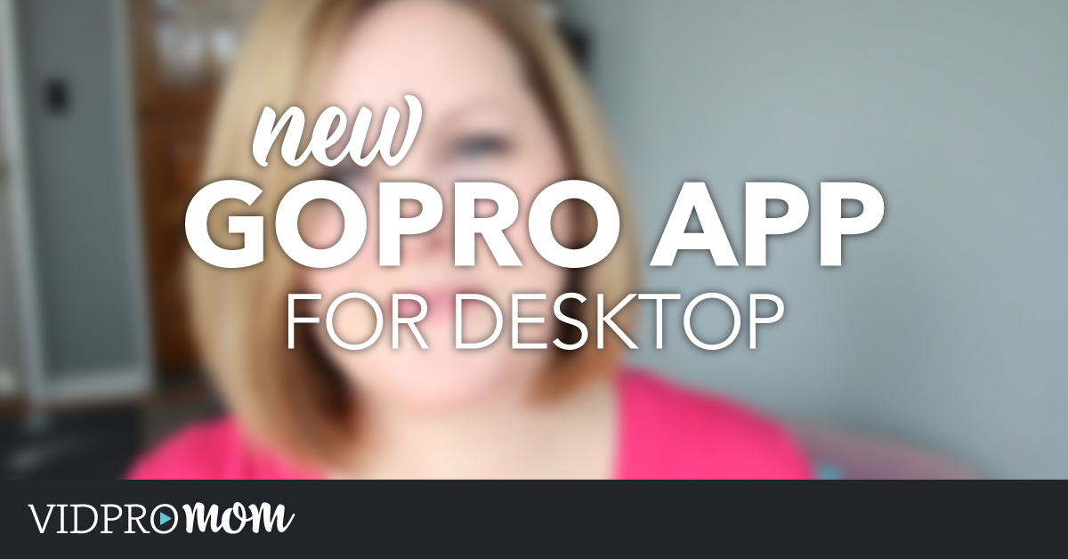 New GoPro App for Desktop