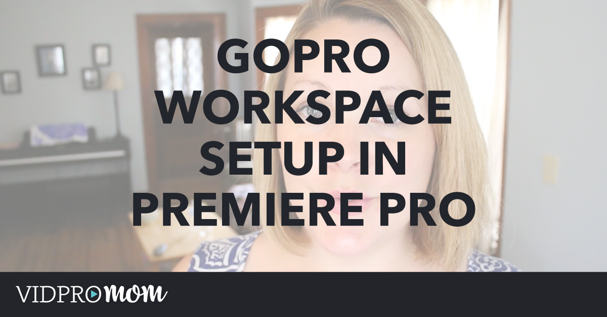Premiere Pro Workspace for GoPro Editing