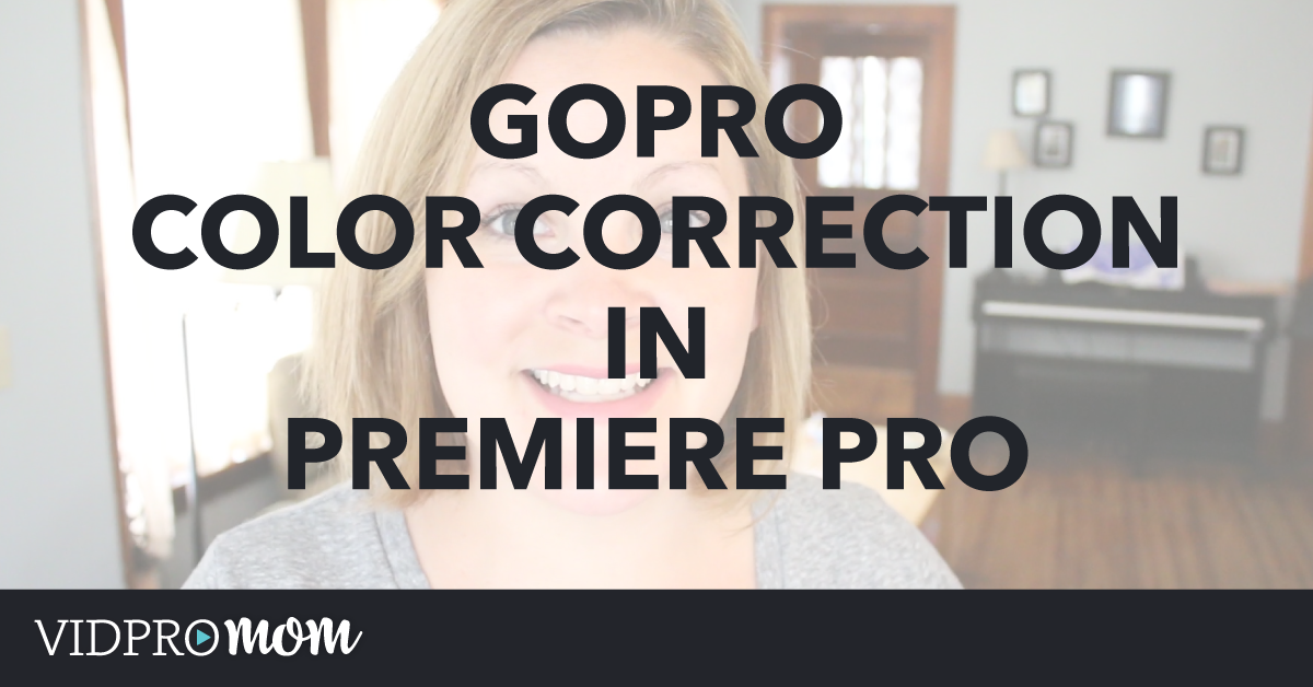 GoPro Color Correction in Premiere Pro