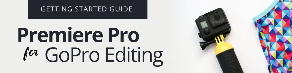 Premiere Pro for GoPro Editing