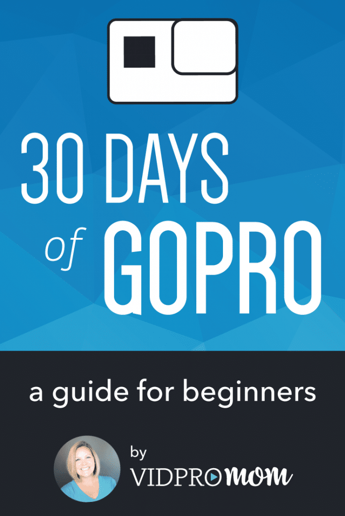 30 Days of GoPro – a Guide for Beginners by Meredith from vidpromom.com