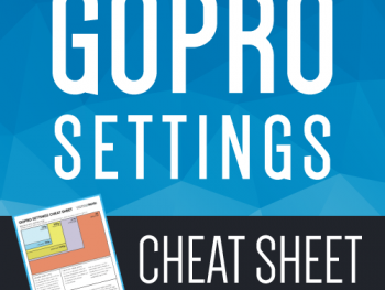 30 Days of GoPro – GoPro Settings Cheat Sheet