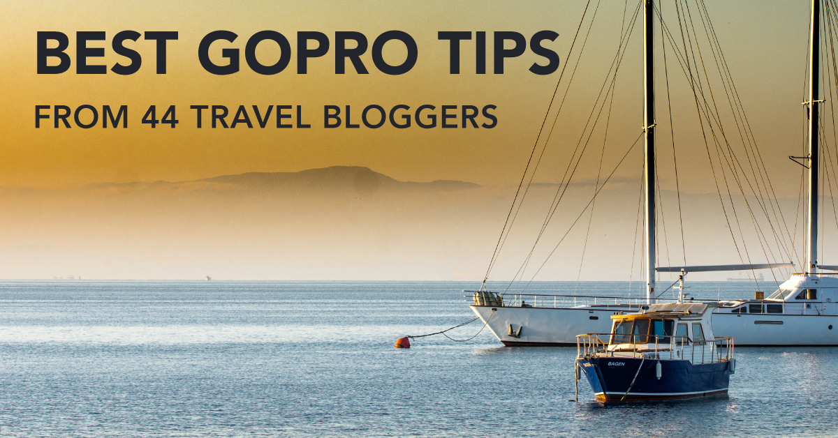 Best GoPro Tips from 44 Travel Bloggers