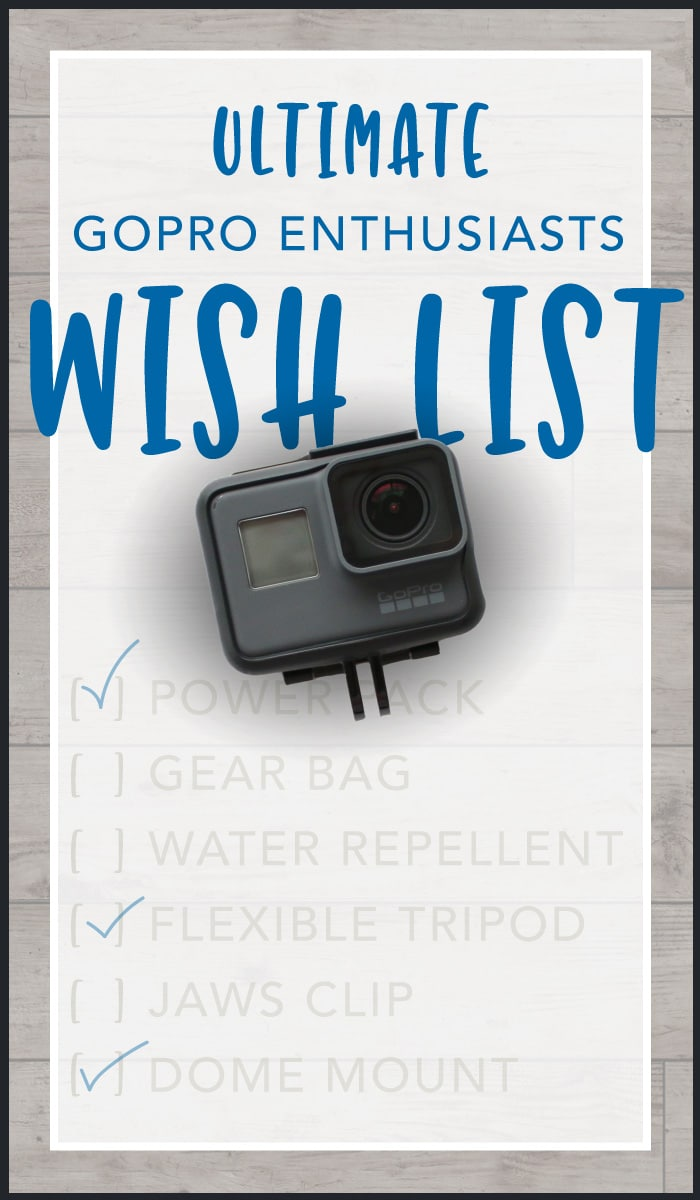 Ultimate GoPro Enthusiasts Wish List for Birthdays, Holidays... Any Time!