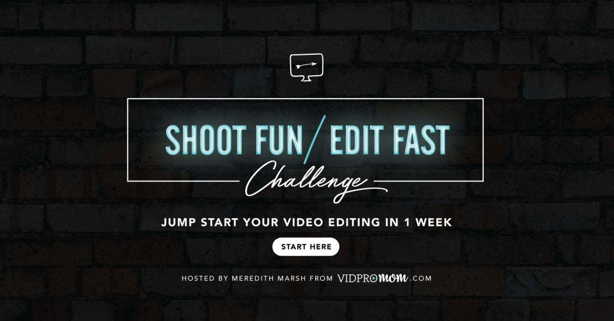 Jump Start your Video Editing – SHOOT FUN / EDIT FAST CHALLENGE