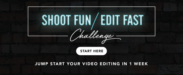 Shoot First / Edit Fast Challenge - Jump Start your Video Editing in 1 Week