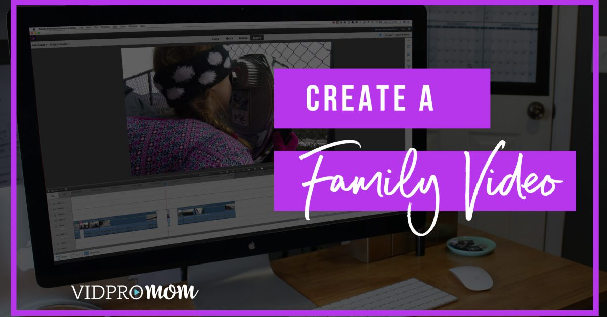 Premiere Elements 2018 – How To Make A Great Family Video