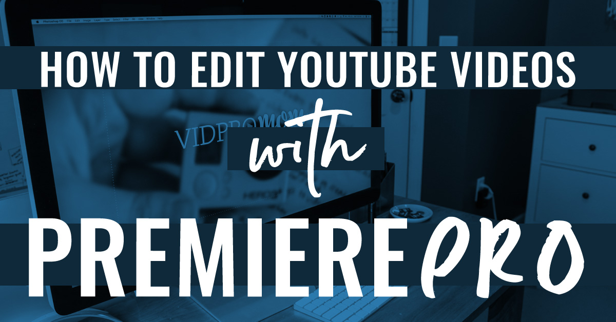 How To Edit Videos for YouTube in Premiere Pro