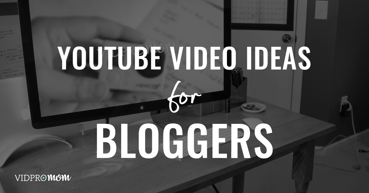 YouTube Video Ideas for Bloggers