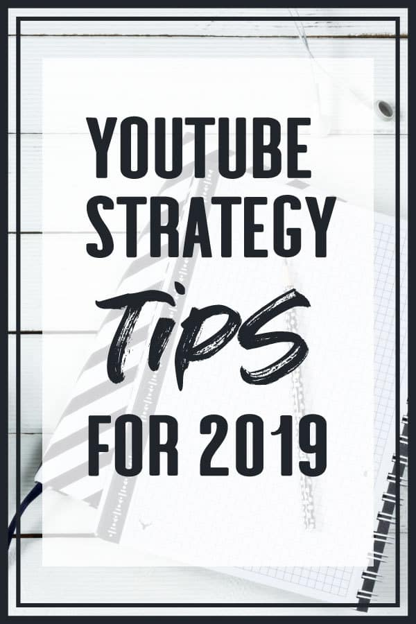 YouTube Strategy Tips For 2019