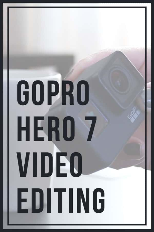 GoPro Hero 7 Video Editing
