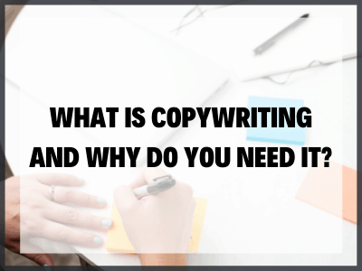 What is copywriting and why do you need it