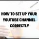 How To Set Up Your Youtube Channel Correctly