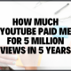 How Much Youtube Paid Me For 5 Million Views Featured Image
