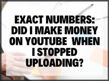 Did I Make Money On Youtube When I Stopped Uploading