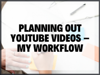 Planning Out Youtube Videos – My Workflow