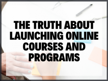 The Truth about Launching Online Courses and Programs