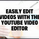 Blog Image Easily Edit Videos With The Youtube Video Editor