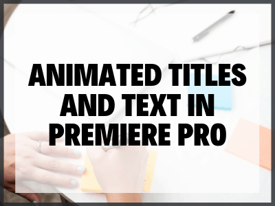 Blog Image Animated Titles And Text In Premiere Pro