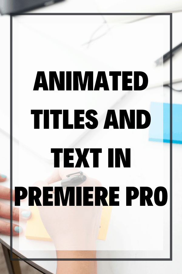 Animated Titles and Text in Premiere Pro