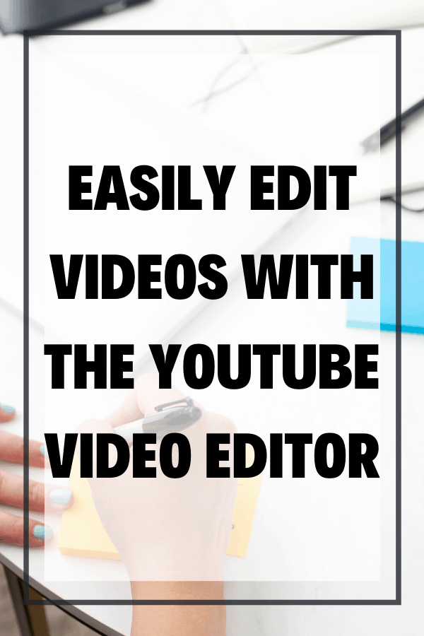 Easily Edit Videos with the YouTube Video Editor