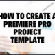 Blog Image How To Create A Premiere Pro Project Template