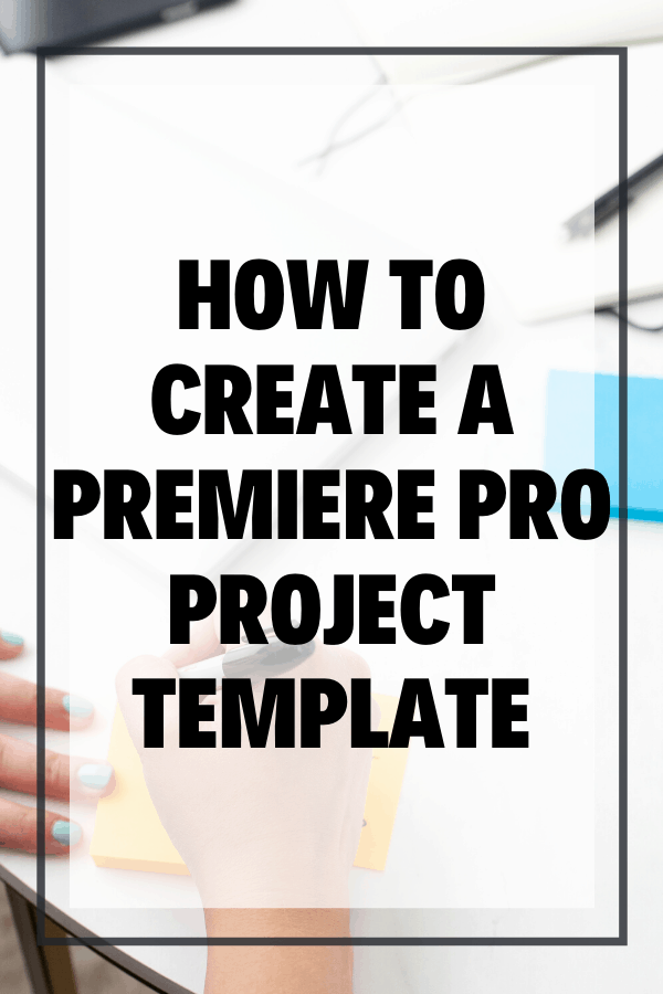 How to Create a Premiere Pro Project Template