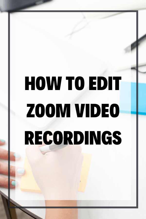 Pinterest Image How To Edit Zoom Video Recordings