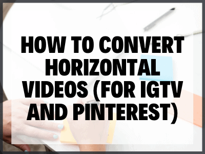 How To Convert Horizontal Videos (for IGTV And Pinterest)