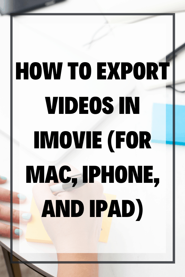 Pinterest Image How To Export Videos In Imovie For Mac Iphone And Ipad