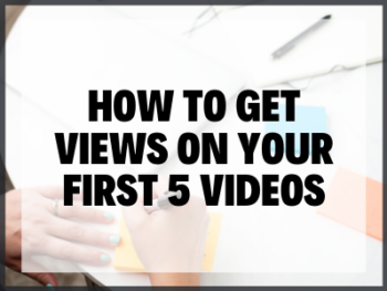 How To Get Views On Your First 5 Videos