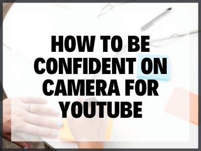 How To Be Confident On Camera For Youtube