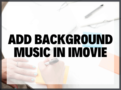 Add Background Music In Imovie