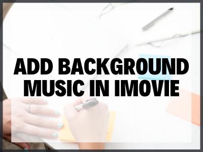 Add Background Music In Imovie