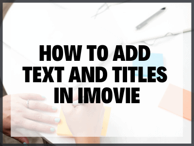 How To Add Text And Titles In Imovie