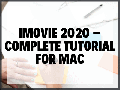 iMovie 2020 – Complete Tutorial For Mac