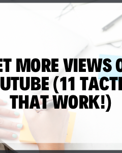 GET MORE VIEWS ON YOUTUBE (11 Tactics that work!)