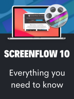 ScreenFlow 10 - New Features For 2021!