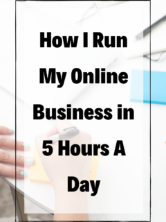 How I Run My Online Business in 5 Hours A Day